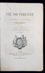 LA VIE SOUTERRAINE OU LES MINES ET LES MINEURS par L. SIMONIN - PARIS, 1867