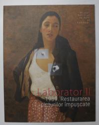 LABORATOR II 1989. RESTAURAREA PICTURILOR IMPUSCATE de RALUCA BIVOL , IOAN SFRIJAN , 2020