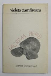 LACRIMA PIETREI de VIOLETA ZAMFIRESCU , versuri , 1981 , DEDICATIE*