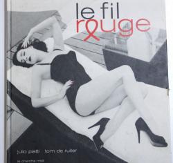 LE FIL ROUGE par JULIO PIATTI et TOM DE RUITER , 2007