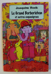 LE GRAND BORBORICHON ET AUTRES COQUECIGRUES par JOAQUIM HOCK , 2011 *CONTINE DEDICATIA AUTORULUI