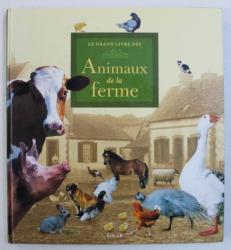 LE GRAND LIVRE DES ANIMAUX DE LA FERME , textes par ISABELLE MASSON - DEBLAIZE , photographies par YVES LANCEAU , 1999