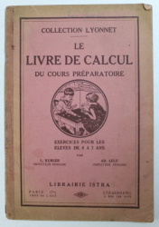 LE LIVRE DE CALCUL DU CURS PREPARATOIRE  - EXERCISES POUR LES ELEVES DE 6 A 7 ANS par L. KUBLER et AD . LELU