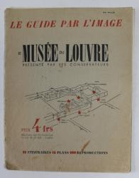 LE MUSEE DU LOUVRE PRESENTE PAR SES CONSERVATEURS - LE GUIDE PAR L 'IMAGE , 1937