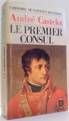 LE PREMIER CONSUL par ANDRE CASTELOT , 1971