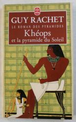 LE ROMAN DES PYRAMIDES  - KHEOPS ET LA PYRAMIDE DU SOLEIL - roman par GUY RACHET , 1997