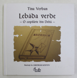 LEBADA VERDE , O COPILARIE DIN DELTA , ilustratii de GUEORGUI KOSTOV , de TINA VERBAN , 2011