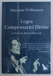 LEGEA COMPENSATIEI DIVINE IN PROFESIE , BANI SI MIRACOLE de MARIANNE WILLIAMSON , 2014