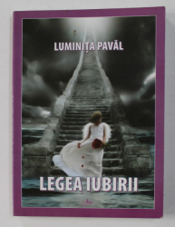 LEGEA IUBIRII de LUMINITA PAVAL , 2009