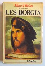 LES BORGIA - LE PAPE ET LE PRINCE par MARCEL BRION , 1979