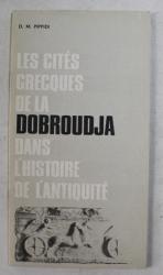 LES CITES GRECQUES DE LA DOBROUDJA DANS L ' HISTOIRE DE L '  ANTIQUITE par D. M. PIPPIDI , 1977
