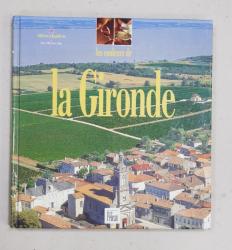 LES COULEURS DE LA GIRONDE , textes PIERRE VIDAL , photos AGENCE ZAPA , 2001
