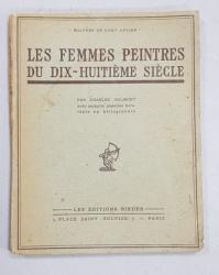 LES FEMMES PEINTRES DU XVIII e SIECLE par CHARLES OULMONT , 60 DE HELIOGRAVURI , 1928