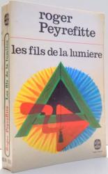 LES FILS DE LA LUMIERE par ROGER PEYREFITTE , 1971
