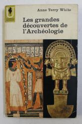 LES GRANDES DECOUVERTES DE L 'ARCHEOLOGIE par ANNE TERRY WHITE , 1962