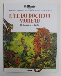 LES GRANDS CLASSIQUES DE LA LITTERATURE EN BANDE DESSINEE , L ' ILE DU DOCTEUR MOREAU par HERBERT GEORGE WELLS , 2018
