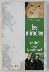 LES MIRACLES  - UN DEFI POUR LA SCIENCE ? par PIERRE DELOOZ , 1997