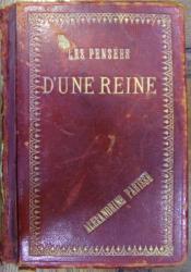 LES PENSEES D'UNE REINE - REGINA ELISABETA A ROMANIEI - preface par LOUIS ULBACH , 1882