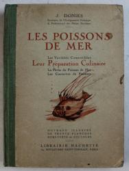 LES POISSONS DE MER  - LES VARIETES COMESTIBLES - LEUR PREPARATION CULINAIRE par J. DONIES , EDITIE INTERBELICA
