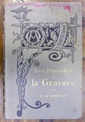 LES PROCEDES DE LA GRAVURE par A. DE LOSTALOT (1882)