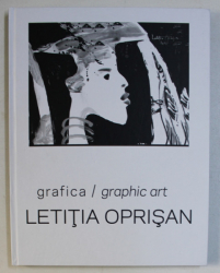 LETITIA OPRISAN - GRAFICA / GRAPHIC ART , ALBUM BILINGV  ROMANA - ENGLEZA , 2017