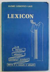 LEXICON , NOTIUNI , OBICEIURI , SARBATORI EVREIESTI , EDITIA A II - A REVAZUTA SI ADAUGITA de SLOMO LEIBOVICI - LAIS , 1988