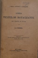 LIMBA TEXTELOR ROTACIZANTE DIN VEACUL AL XVI - LEA de I. - A. CANDREA , 1916 ,PREZINTA INSEMNARI CU CREIONUL , CONTINE SEMNATURA LUI AL . ROSETTI SI DEDICATIA AUTORULUI CATRE ACESTA *
