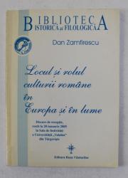 LOCUL SI ROLUL CULTURII ROMANE IN EUROPA SI IN LUME de DAN ZAMFIRESCU - DISCURS DE RECEPTIE , 28 IANUARIE , 2005