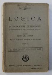 LOGICA SI INTRODUCERE IN FILOSOFIE PENTRU CLASA VII - A LICEALA de AL. VALERIU , EDITIE INTERBELICA