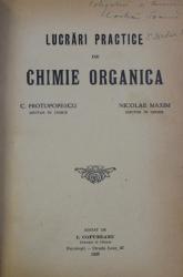 LUCRARI PRACTICE DE CHIMIE ORGANICA de C . PROTOPOPESCU si NICOLAE MAXIM , 1928