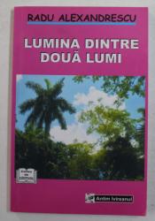 LUMINA DINTRE DOUA LUMI de RADU ALEXANDRESCU , 2009