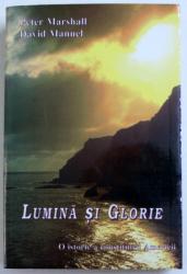 LUMINA SI GLORIE - O ISTORIE A CONSTITUIRII AMERICII de PETER MARSHAL si DAVID MANUEL , 1995