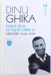 LUNGUL DRUM AL NOPTII CATRE ZI  - MEMORII 1948 - 1978 de DINU GHIKA , 2017