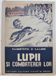 LUPII SI COMBATEREA LOR de P.A. MANTEIFEL si S.A. LARIN , 1951