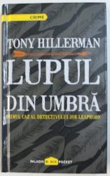 LUPUL DIN UMBRA  - PRIMUL CAZ AL DETECTIVULUI JOE LEAPHORN de TONY HILLERMAN , 2016