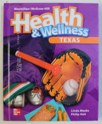MACMILLAN / MCGRAW - HILL , HEALTH AND WELLNES , TEXAS by LINDA MEEKS and PHILIP HEIT , 2006