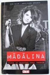 MADALINA: VIATA SI MOARTEA UNEI VEDETE de OANA BALAN , 2010