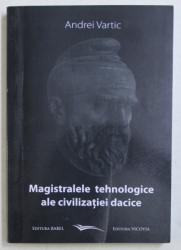 MAGISTRALELE TEHNOLOGICE ALE CIVILIZATIEI DACICE de ANDREI VARTIC , 2011