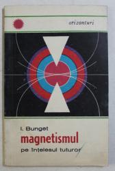 MAGNETISMUL PE INTELESUL TUTUROR de I. BUNGET , 1969