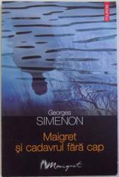 MAIGRET SI CADAVRUL FARA CAP de GEORGES SIMENON , 2009