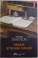 MAIGRET SI FEMEIA NEBUNA de GEORGES SIMENON , 2010