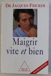 MAIGRIR VITE ET BIEN par DR. JACQUES FRICKER , 2002