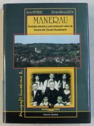 MANERAU  - EVOLUTIA ISTORICA A UNEI STRAVECHI VETRE DE LOCUIRE DIN TINUTUL HUNEDOAREI de DORIN PETRESC si OLIVIAN  - MARIUS GOTIU , 2006