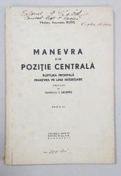 MANEVRA DIN POZITIE CENTRALA, RUPTURA FRONTALA MANEVRA PE LINII INTERIOARE de MAIORUL ALEXANDRU BUDIS, EDITIA I-a - BUCURESTI, 1934