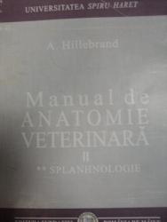 MANUAL DE ANATOMIE VETERINARA   II  SPLANHNOLOGIE  - A. HILLEBRAND, BUC. 2008