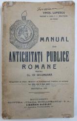 MANUAL DE ANTICHITATI PUBLICE ROMANE PENTRU CLASA VII SECUNDARA  de VIRGIL LUPESCU , 1920