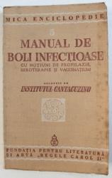 MANUAL DE BOLI INFECTIOASE  - CU NOTIUNI DE PROFILAXIE , SEROTERAPIE SI VACCINATIUNI , alcatuit de INSTITUTUL CANTACUZINO , 1940
