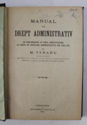MANUAL DE DREPT ADMINISTRATIV IN CONCORDANTA CU LEGEA DE UNIFICARE ADMINISTRATIVA DIN 1925 de M. VARARU , 1925