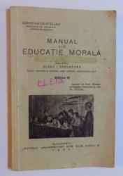 MANUAL DE EDUCATIE MORALA -  PENTRU CLASA I. SECUNDARA de CONSTANTIN - STELIAN , 1940