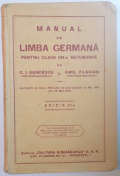 MANUAL DE LIMBA GERMANA PENTRU CLASA A VIII-A SECUNDARA de C.I. BONDESCU, EMIL FLAVIAN, EDITIA A III-A  1941